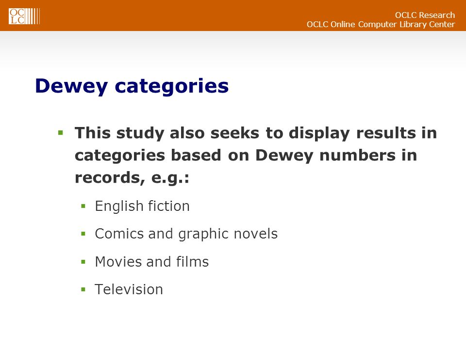 OCLC Research OCLC Online Computer Library Center Live Search Slide 1 The Live Search prototype, developed by Thom Hickey, presents the results of a search for Jane Austen categorized by Dewey Slide 2 The results list is limited to Public Performances (DDC 791) which includes a BBC television production and a film version of Pride and Prejudice