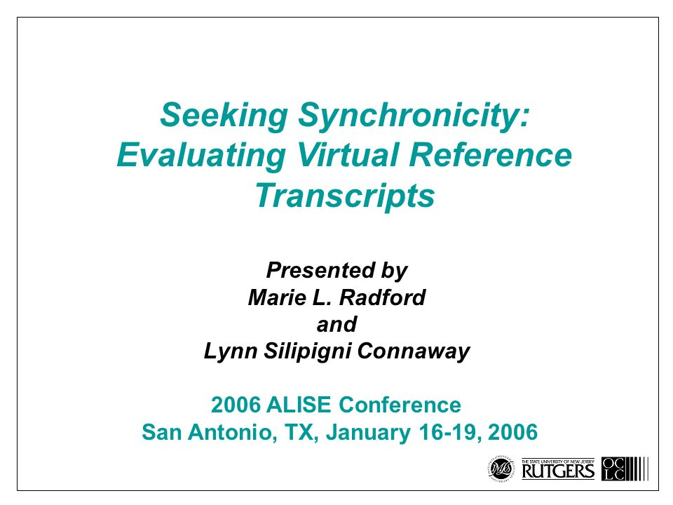 Seeking Synchronicity: Evaluating Virtual Reference Transcripts Presented by Marie L.