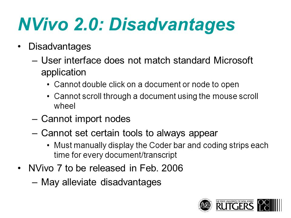 NVivo 2.0: Disadvantages Disadvantages –User interface does not match standard Microsoft application Cannot double click on a document or node to open