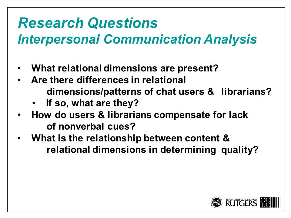 Research Questions Interpersonal Communication Analysis What relational dimensions are present.