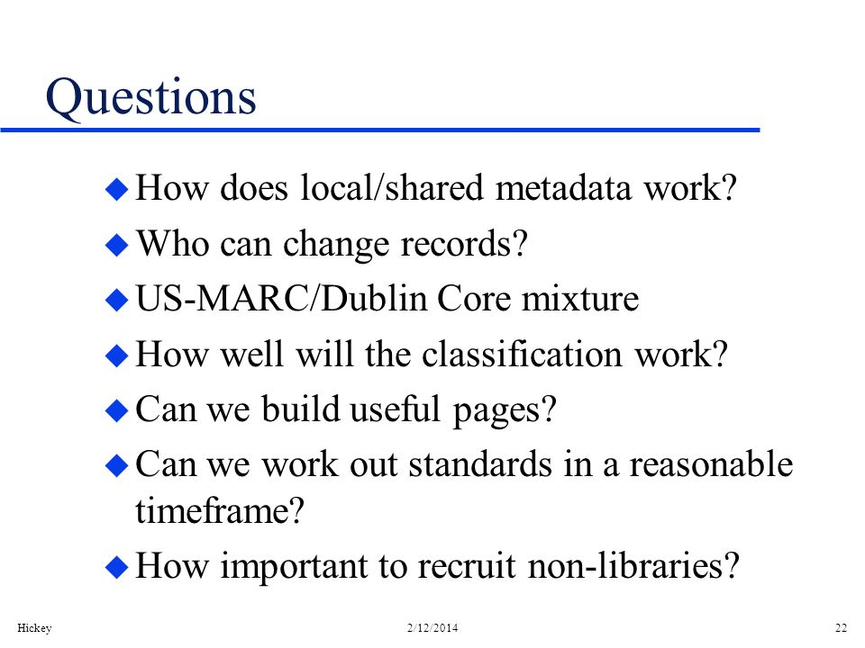Hickey2/12/201422 Questions u How does local/shared metadata work.