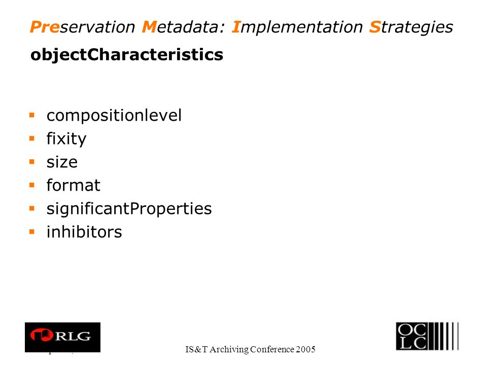 Preservation Metadata: Implementation Strategies Apr. 28, 2005IS&T Archiving Conference 2005 objectCharacteristics compositionlevel fixity size format