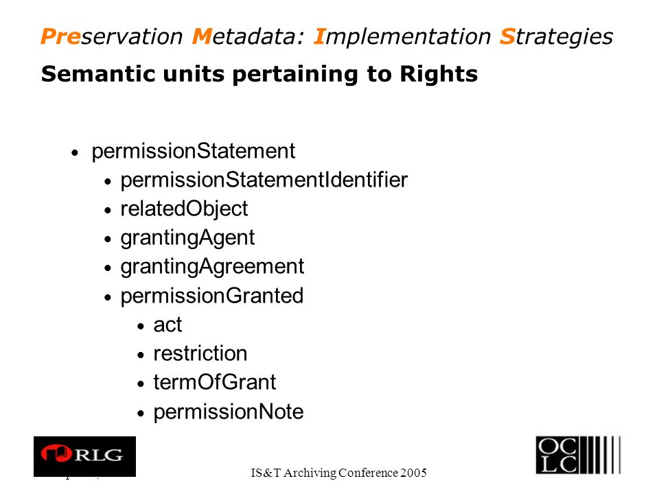 Preservation Metadata: Implementation Strategies Apr. 28, 2005IS&T Archiving Conference 2005 Semantic units pertaining to Rights permissionStatement p