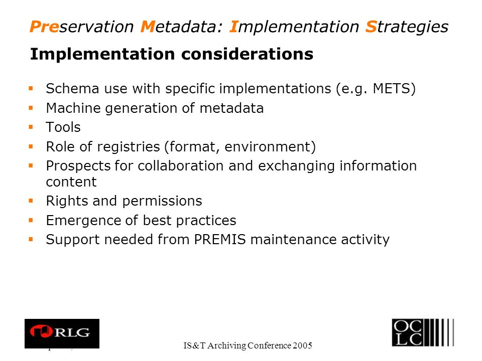Preservation Metadata: Implementation Strategies Apr. 28, 2005IS&T Archiving Conference 2005 Implementation considerations Schema use with specific im