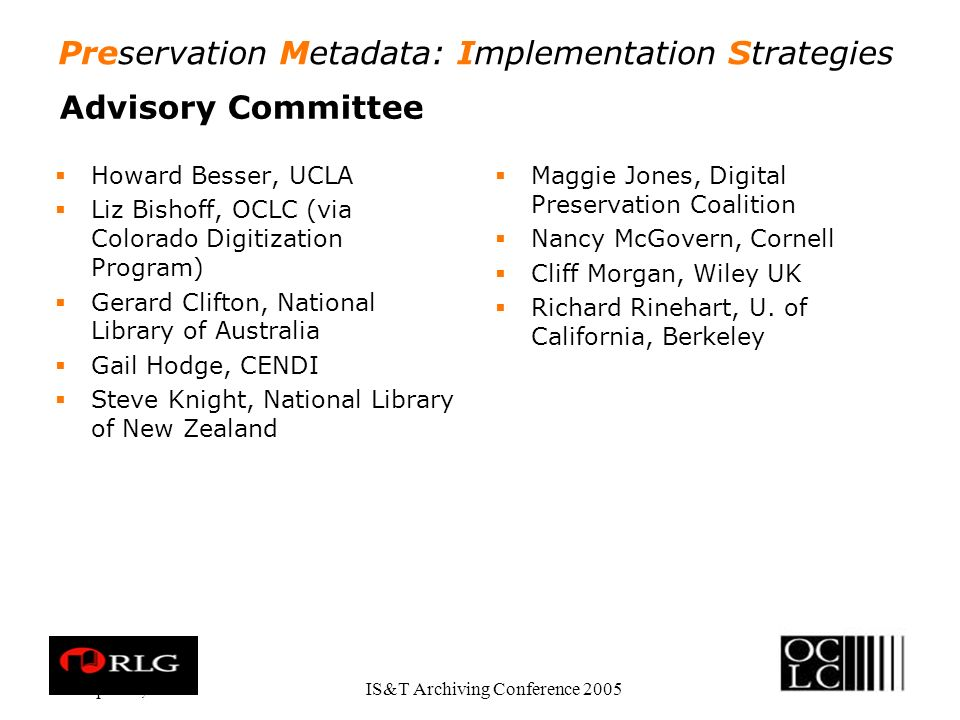 Preservation Metadata: Implementation Strategies Apr. 28, 2005IS&T Archiving Conference 2005 Advisory Committee Howard Besser, UCLA Liz Bishoff, OCLC