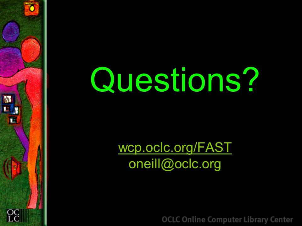 Questions wcp.oclc.org/FAST oneill@oclc.org wcp.oclc.org/FAST