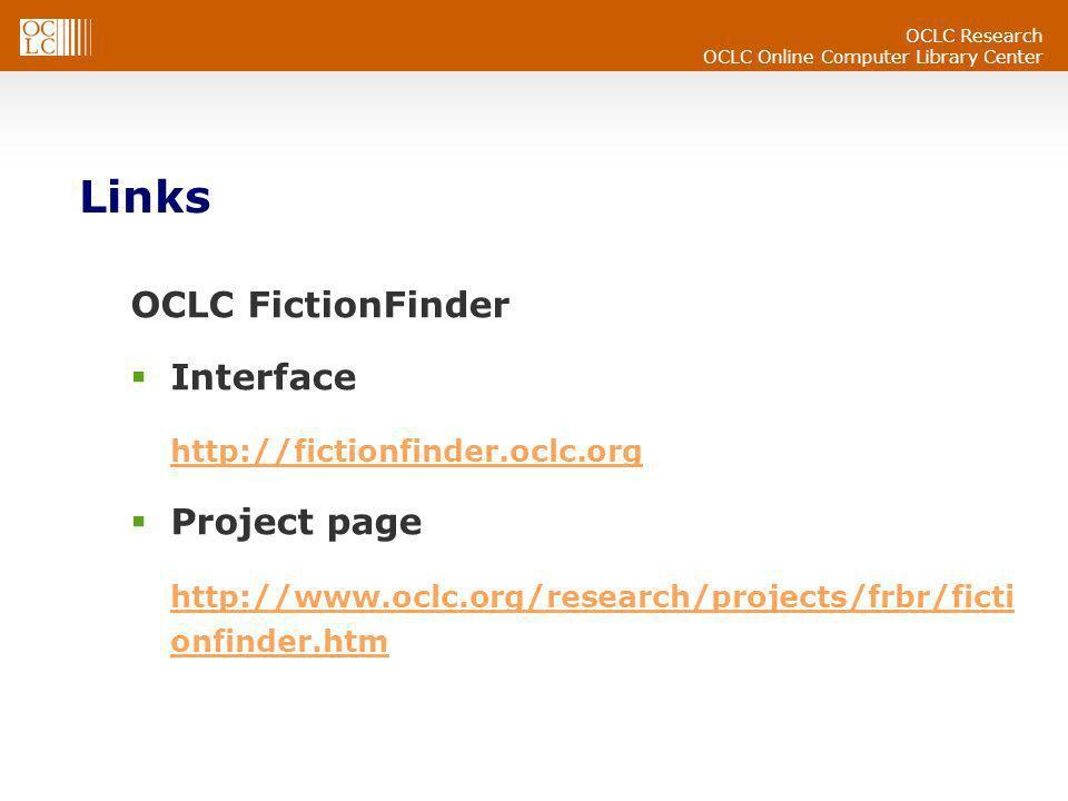 OCLC Research OCLC Online Computer Library Center Links OCLC FictionFinder Interface http://fictionfinder.oclc.org Project page http://www.oclc.org/research/projects/frbr/ficti onfinder.htm