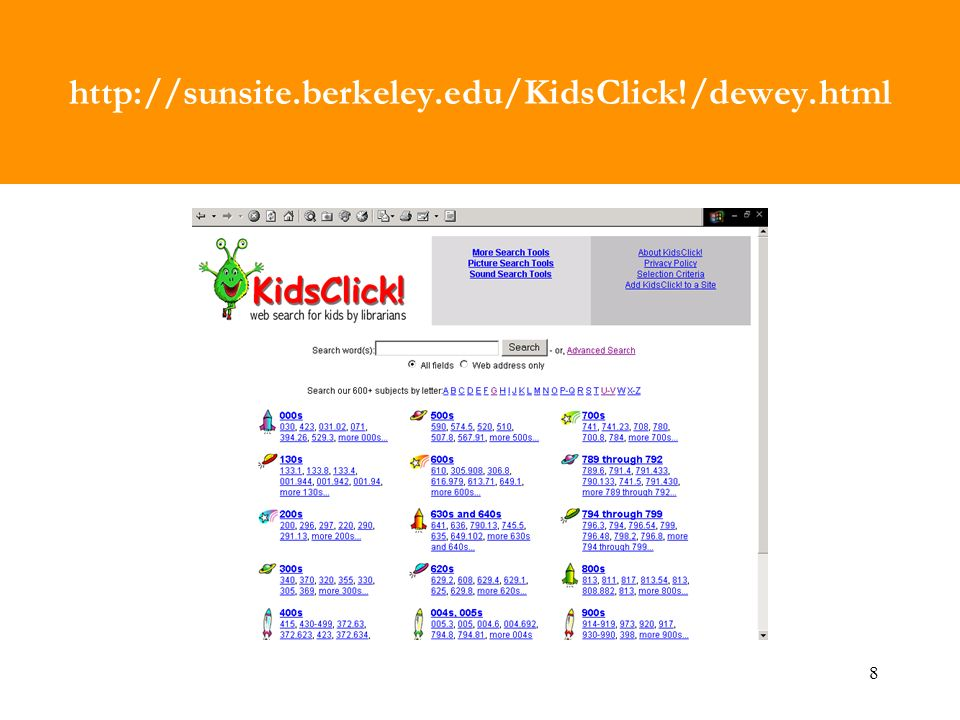 8 http://sunsite.berkeley.edu/KidsClick!/dewey.html