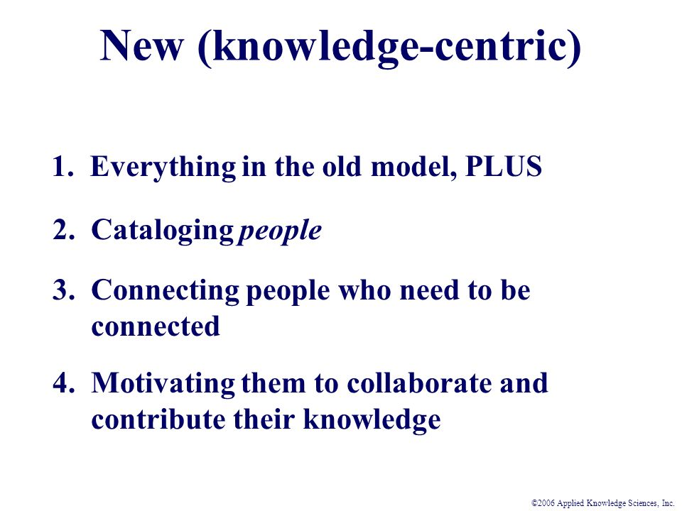 New (knowledge-centric) 1. Everything in the old model, PLUS 2.