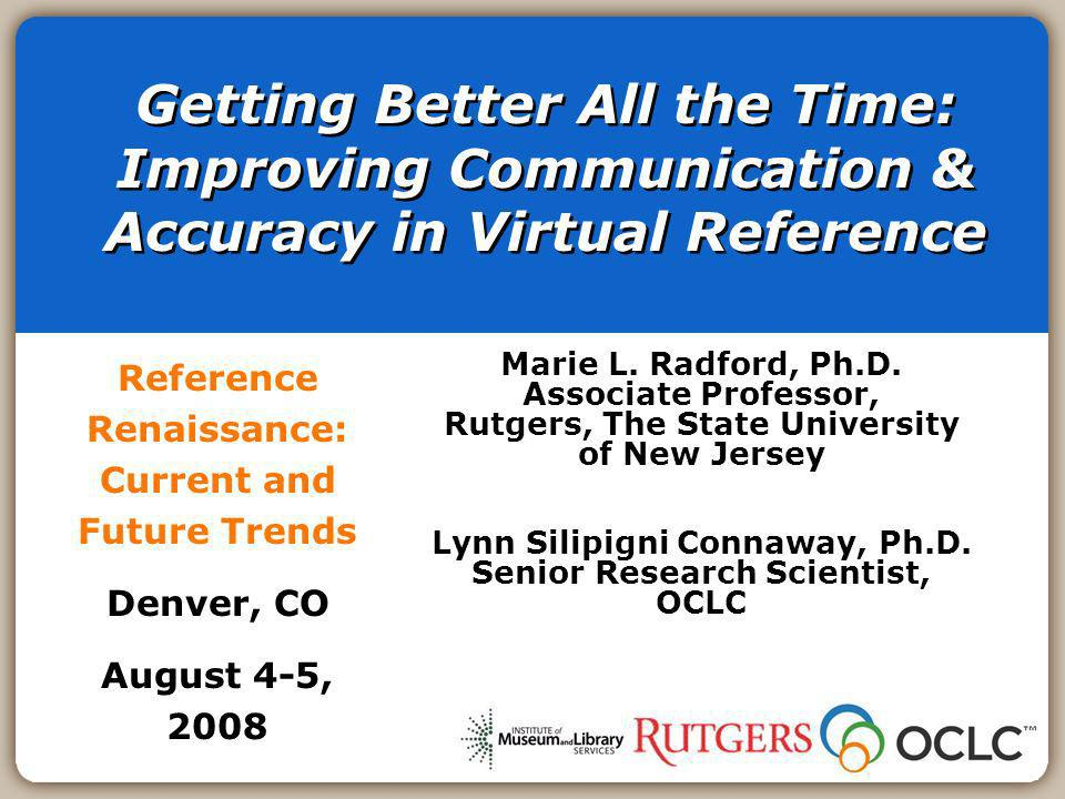 Getting Better All the Time: Improving Communication & Accuracy in Virtual Reference Reference Renaissance: Current and Future Trends Denver, CO August 4-5, 2008 Marie L.