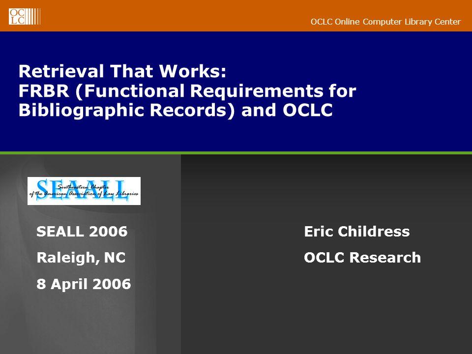 OCLC Online Computer Library Center Outline Background FRBR explained FRBR applied