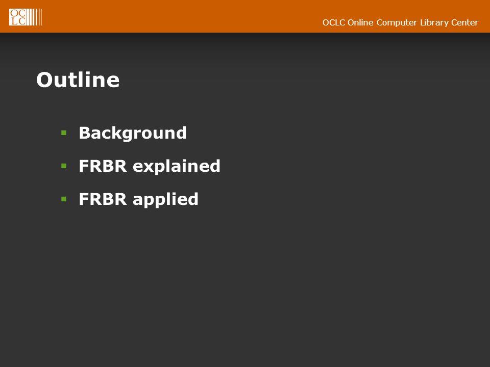 OCLC Online Computer Library Center FRBR Applied