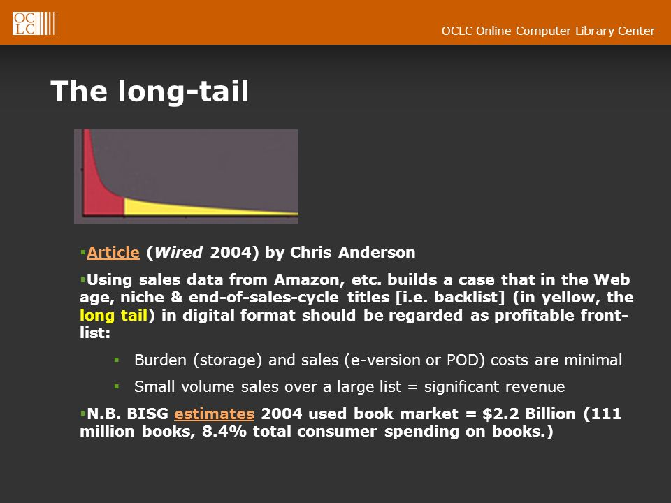 OCLC Online Computer Library Center The long-tail Article (Wired 2004) by Chris Anderson Article Using sales data from Amazon, etc.