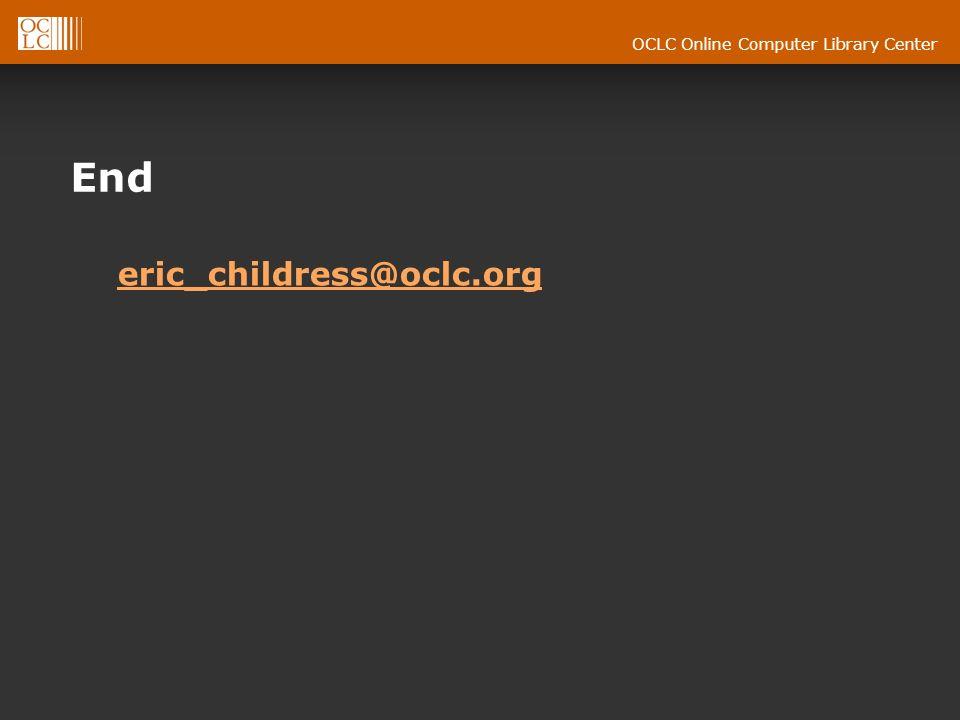 OCLC Online Computer Library Center End eric_childress@oclc.org