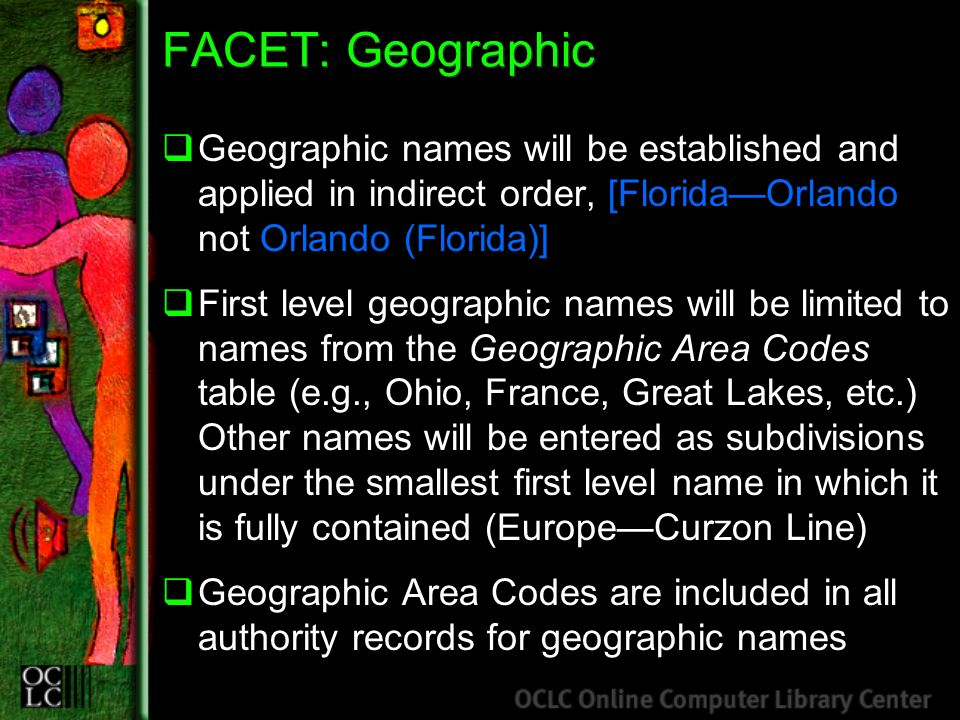 Geographic names will be established and applied in indirect order, [FloridaOrlando not Orlando (Florida)] First level geographic names will be limite