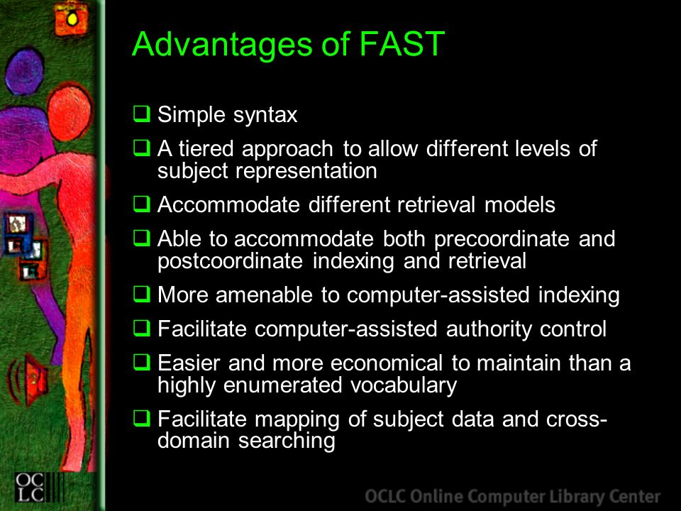 Advantages of FAST Simple syntax A tiered approach to allow different levels of subject representation Accommodate different retrieval models Able to