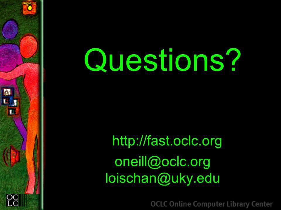 Questions? http://fast.oclc.org oneill@oclc.org loischan@uky.edu