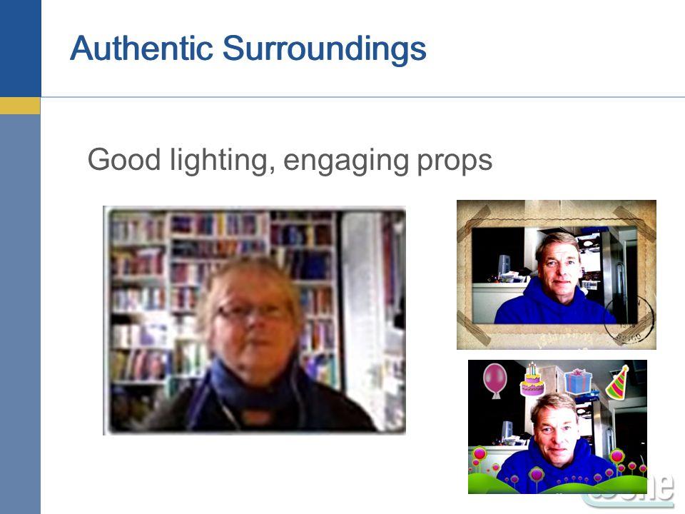 Good lighting, engaging props