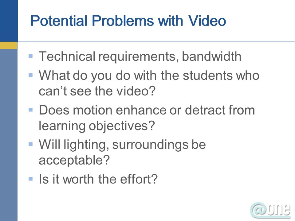 Technical requirements, bandwidth What do you do with the students who cant see the video.