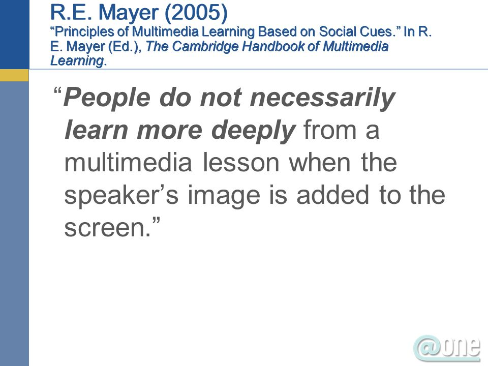 People do not necessarily learn more deeply from a multimedia lesson when the speakers image is added to the screen.