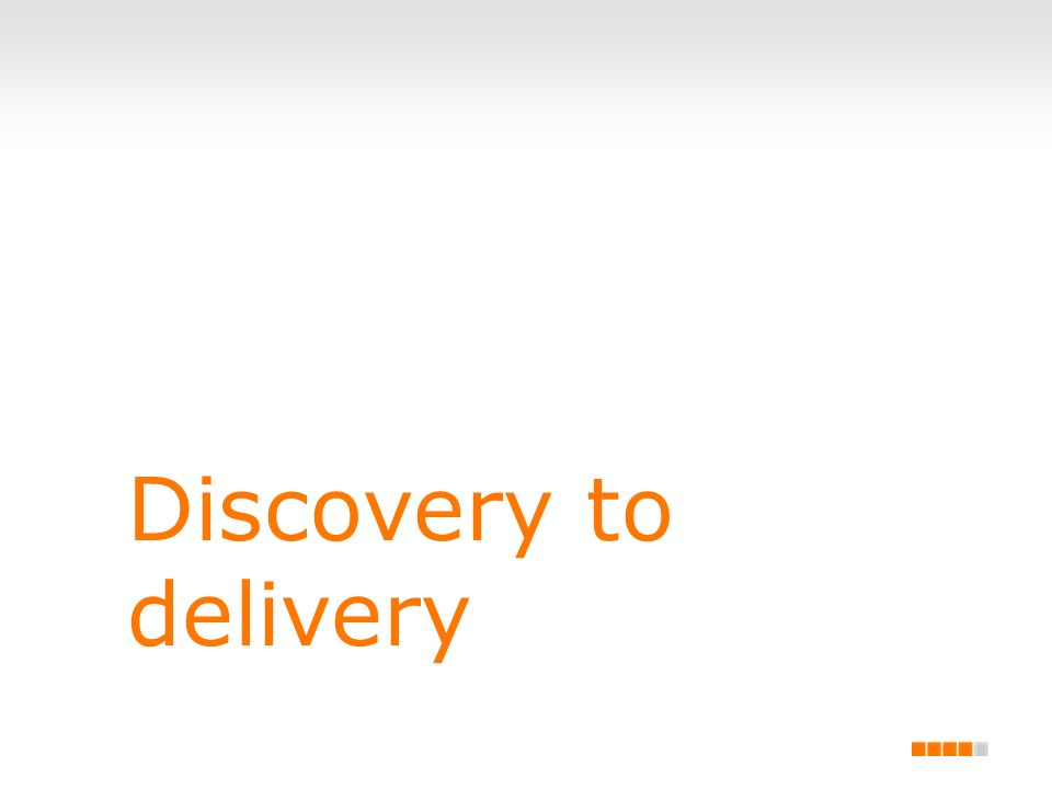 Discovery to delivery