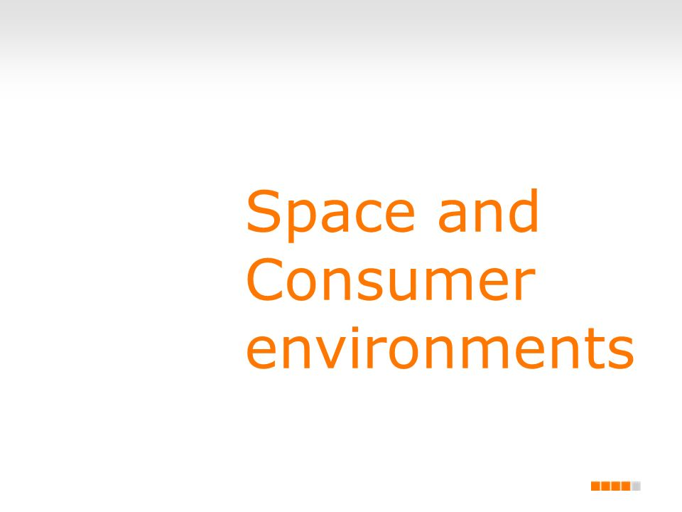 Space and Consumer environments