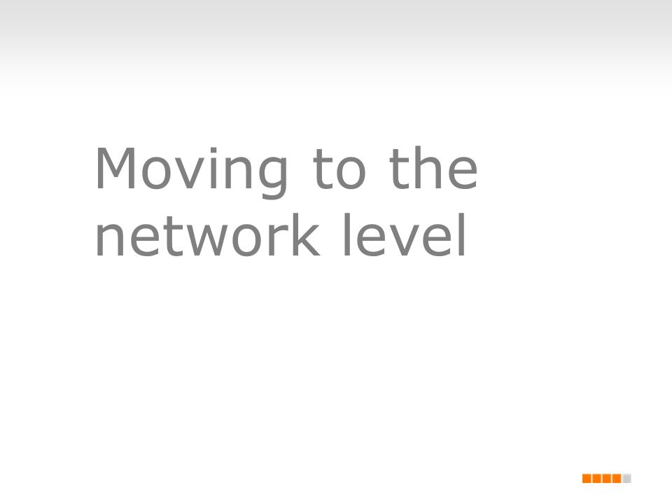 Moving to the network level