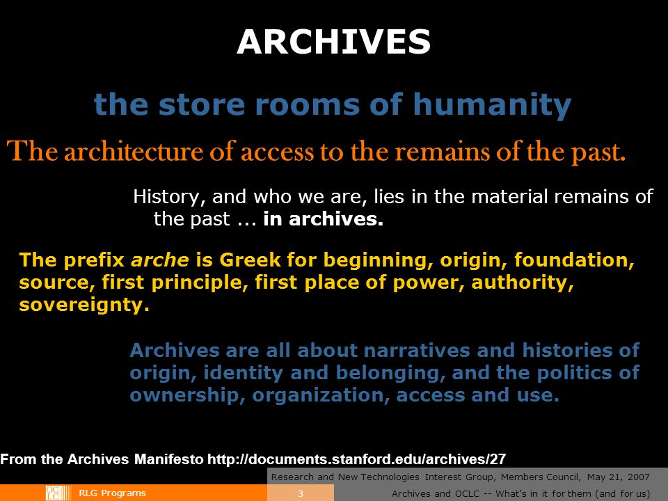 RLG Programs Archives and OCLC -- Whats in it for them (and for us) Research and New Technologies Interest Group, Members Council, May 21, 2007 3 ARCHIVES History, and who we are, lies in the material remains of the past...