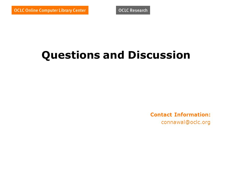 Questions and Discussion Contact Information: connawal@oclc.org