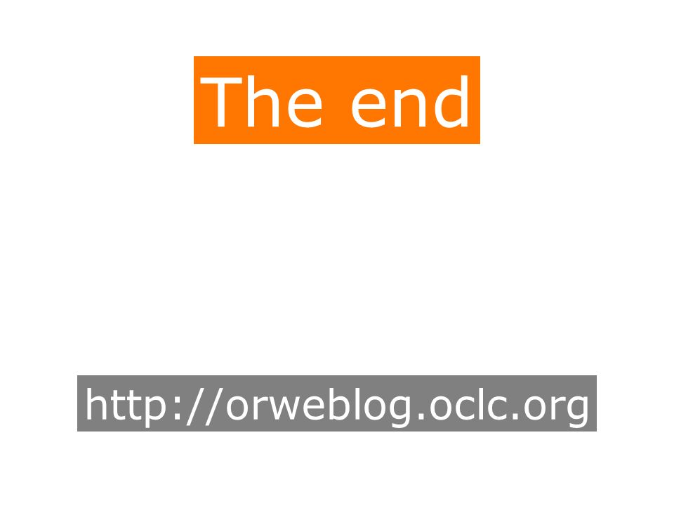 http://orweblog.oclc.org The end
