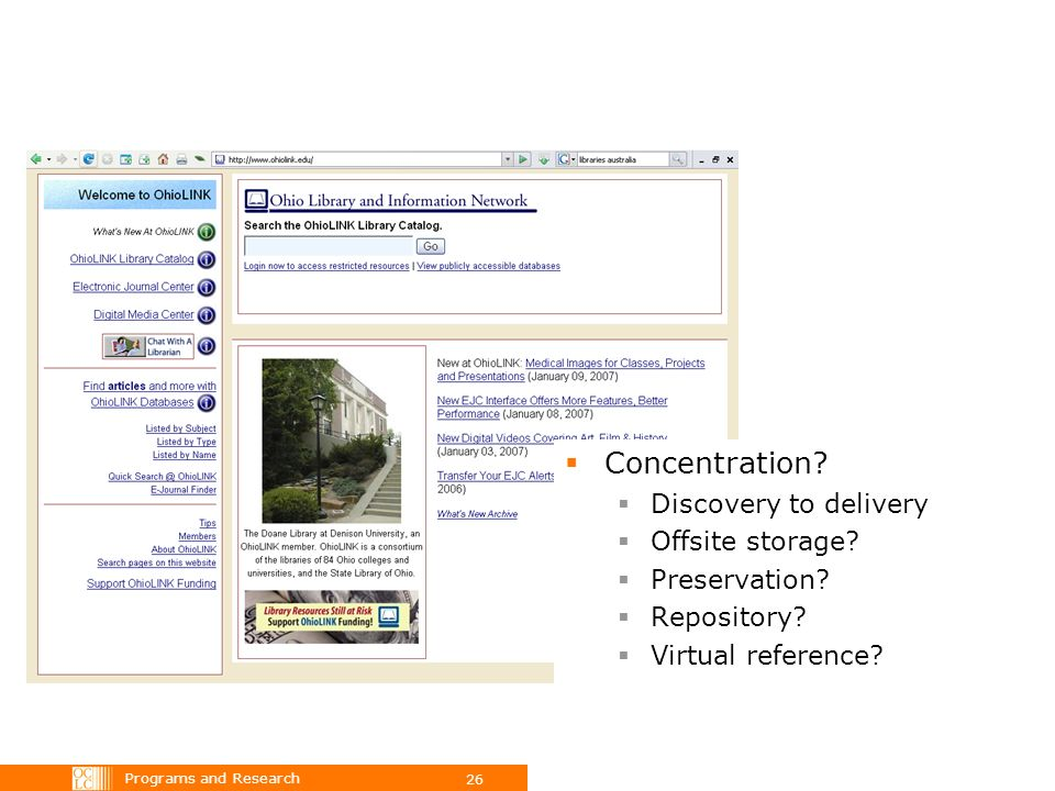 Programs and Research 26 Concentration? Discovery to delivery Offsite storage? Preservation? Repository? Virtual reference?