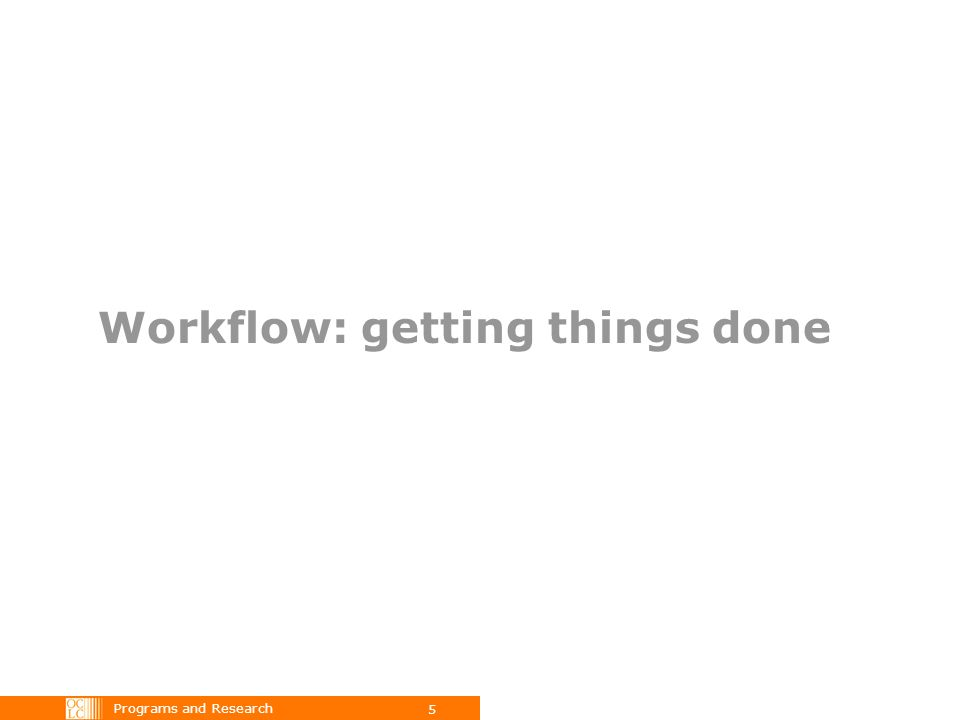 Programs and Research 5 Workflow: getting things done