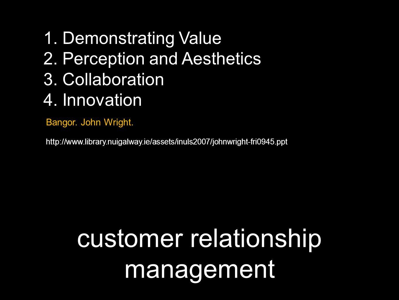 customer relationship management 1.Demonstrating Value 2.