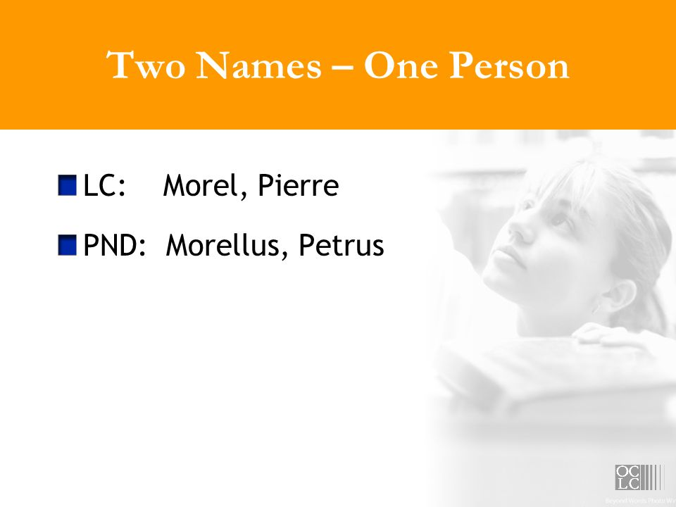 Two Names – One Person LC: Morel, Pierre PND: Morellus, Petrus