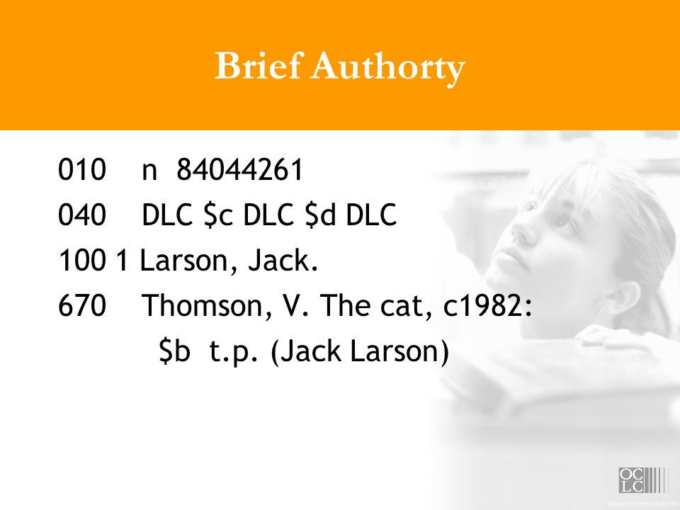 Brief Authorty 010 n 84044261 040 DLC $c DLC $d DLC 100 1 Larson, Jack. 670 Thomson, V. The cat, c1982: $b t.p. (Jack Larson)