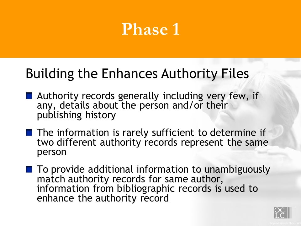 Phase 1 Building the Enhances Authority Files Authority records generally including very few, if any, details about the person and/or their publishing
