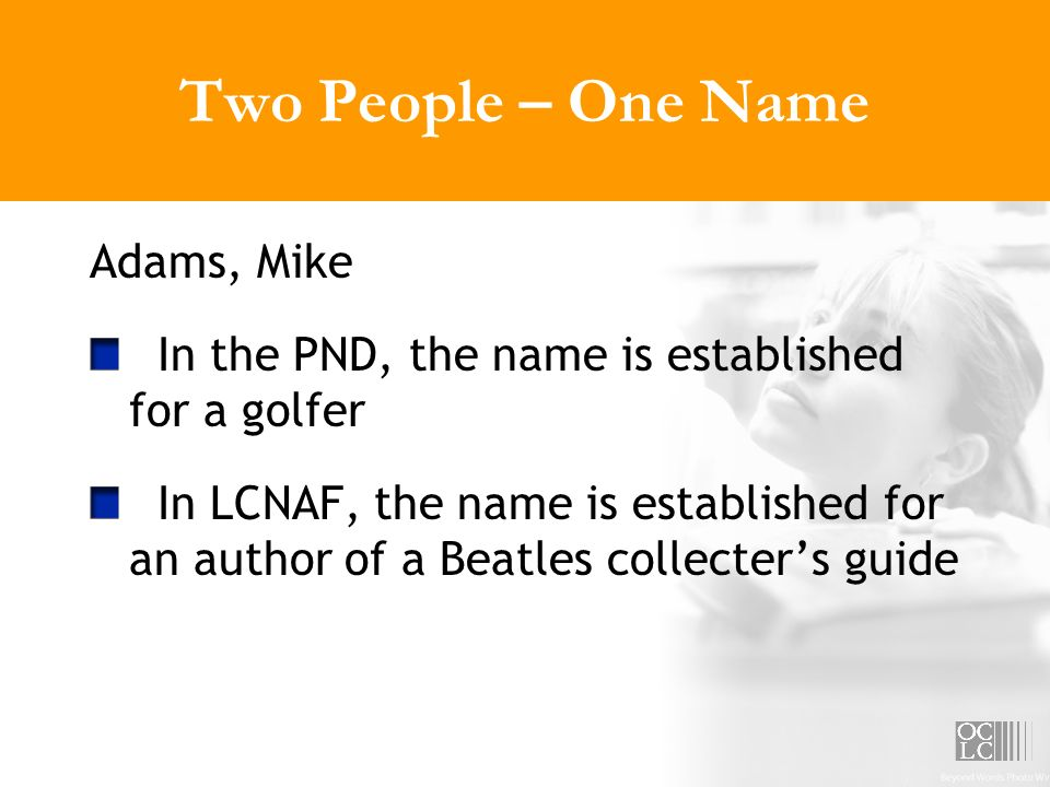 Two People – One Name Adams, Mike In the PND, the name is established for a golfer In LCNAF, the name is established for an author of a Beatles collecters guide