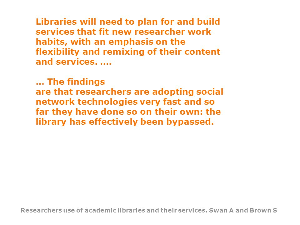 Libraries will need to plan for and build services that fit new researcher work habits, with an emphasis on the flexibility and remixing of their content and services.