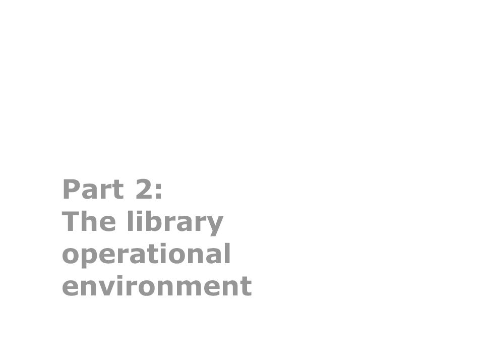 Part 2: The library operational environment