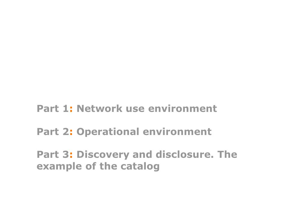 Part 1: Network use environment Part 2: Operational environment Part 3: Discovery and disclosure.