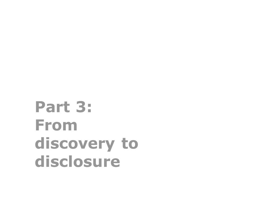 Part 3: From discovery to disclosure