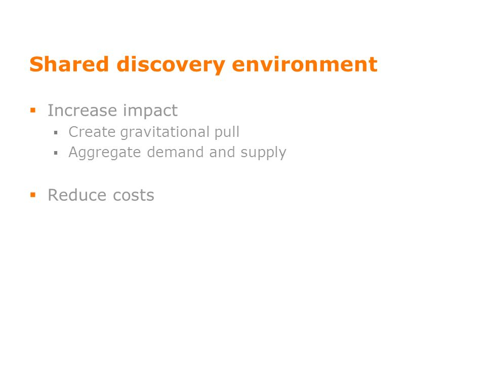 Shared discovery environment Increase impact Create gravitational pull Aggregate demand and supply Reduce costs