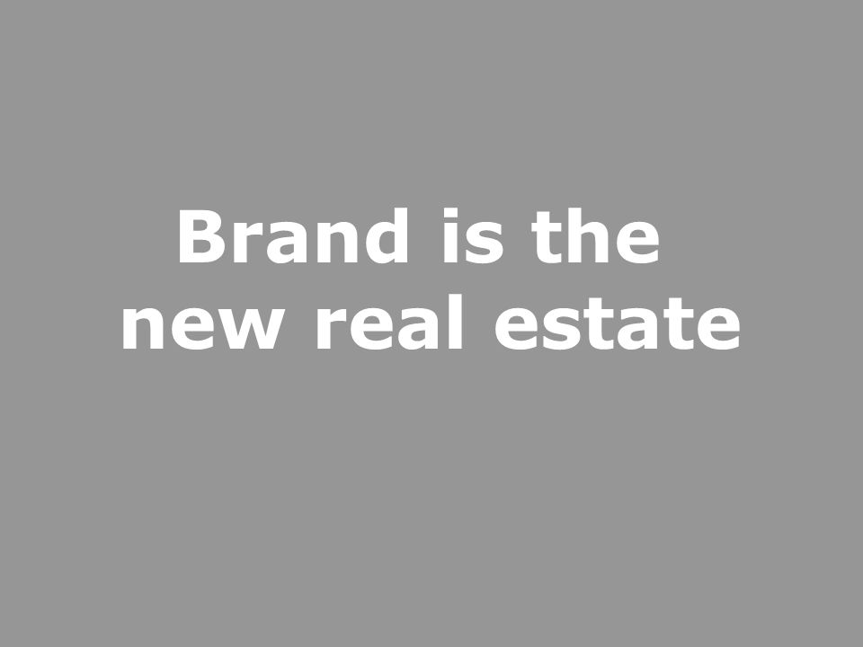 Brand is the new real estate