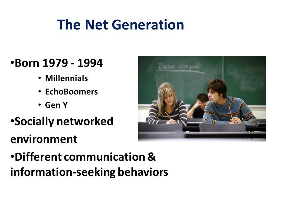 Screenagers Youngest of Net Generation Born 1988 -1994 – Now 15-21 years old Affinity for technology Expect instant access