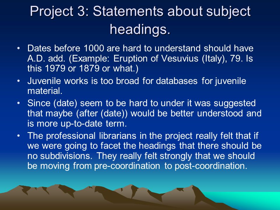 Project 3: Statements about subject headings. Dates before 1000 are hard to understand should have A.D. add. (Example: Eruption of Vesuvius (Italy), 7