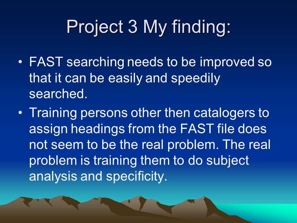 Project 3 My finding: FAST searching needs to be improved so that it can be easily and speedily searched.