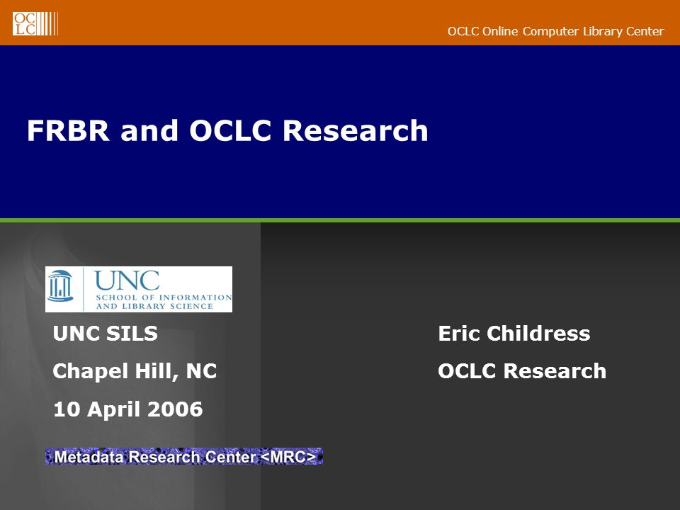 OCLC Online Computer Library Center OCLC Research Mission: To expand knowledge that advances OCLC s public purposes of: Furthering access to the world s information Reducing library costs Description: ~ 30 staff (including 8 scientists) in Dublin, OH Applied research in metadata, taxonomies, search standards, retrieval systems, user IR behavior, digitization, collection analysis, and related areas Also various standards work (e.g., Dublin Core)