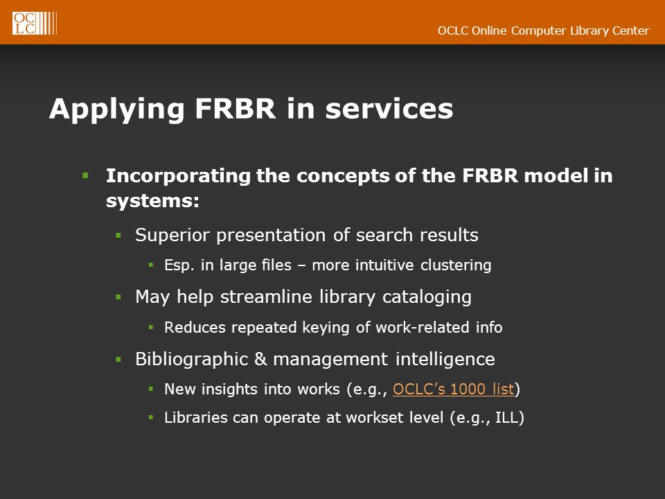 OCLC Online Computer Library Center Applying FRBR in services Incorporating the concepts of the FRBR model in systems: Superior presentation of search