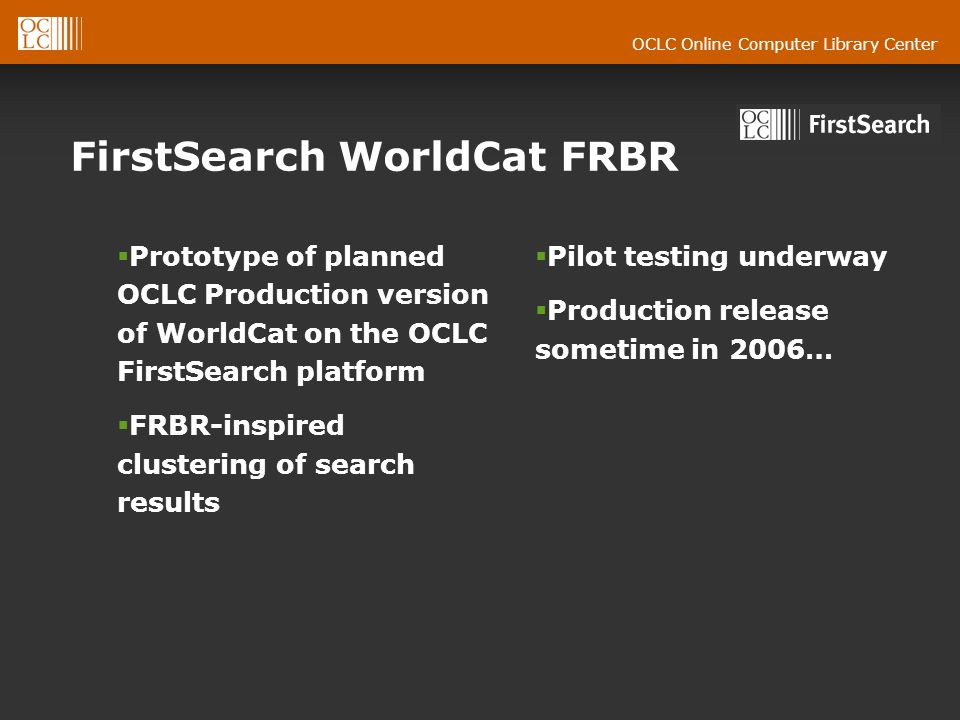 OCLC Online Computer Library Center FirstSearch WorldCat FRBR Prototype of planned OCLC Production version of WorldCat on the OCLC FirstSearch platfor