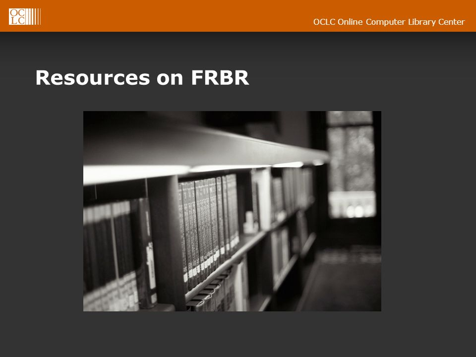 OCLC Online Computer Library Center Resources on FRBR
